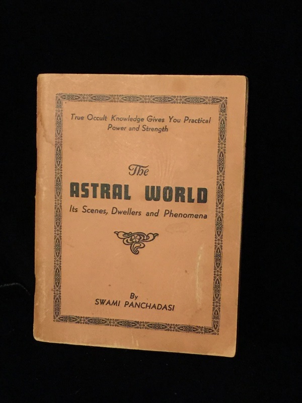 THE ASTRAL WORLD Its Scenes, Dwellers and Phenomena Occult